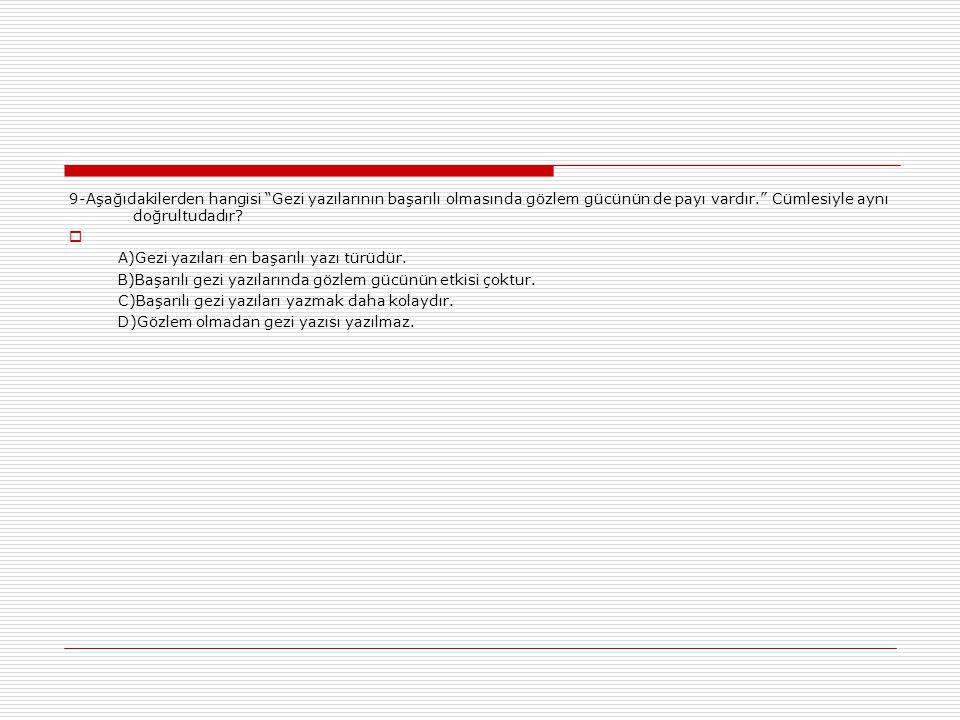 9-Aşağıdakilerden hangisi Gezi yazılarının başarılı olmasında gözlem gücünün de payı vardır. Cümlesiyle aynı doğrultudadır