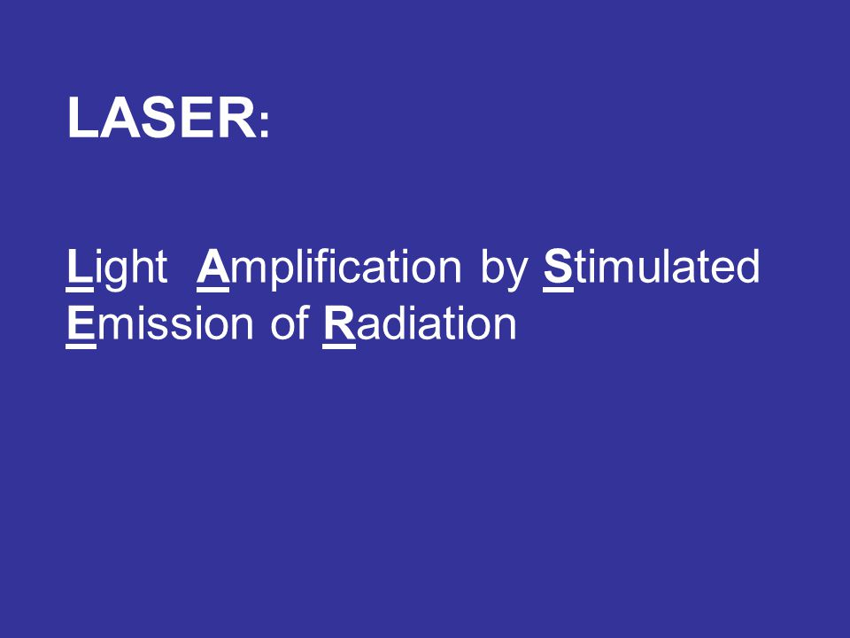 LASER: Light Amplification by Stimulated Emission of Radiation