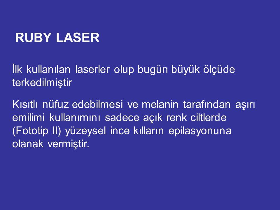 RUBY LASER İlk kullanılan laserler olup bugün büyük ölçüde terkedilmiştir.