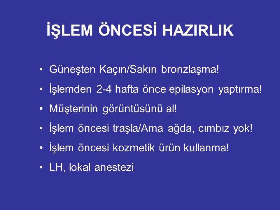 İŞLEM ÖNCESİ HAZIRLIK Güneşten Kaçın/Sakın bronzlaşma!