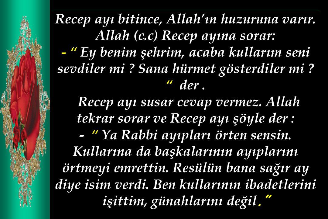 Recep ayı bitince, Allah'ın huzuruna varır. Allah (c