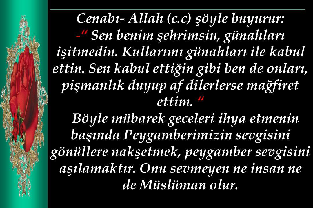 Cenabı- Allah (c.c) şöyle buyurur: