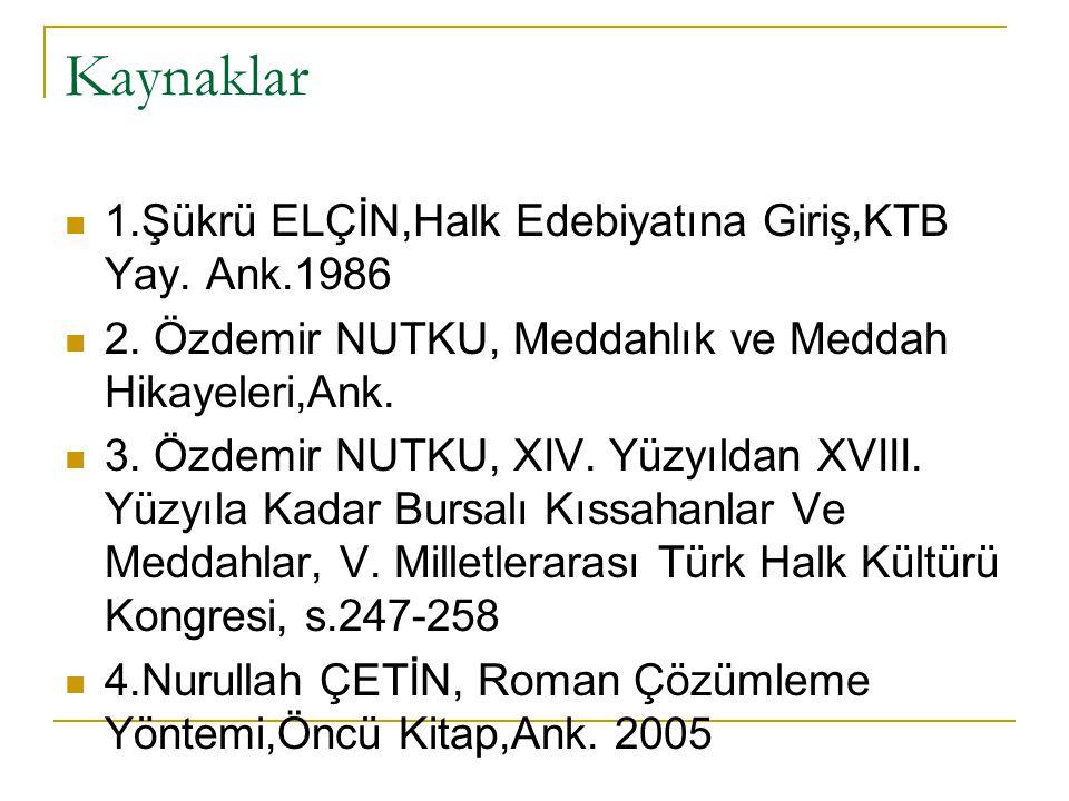 Kaynaklar 1.Şükrü ELÇİN,Halk Edebiyatına Giriş,KTB Yay. Ank.1986