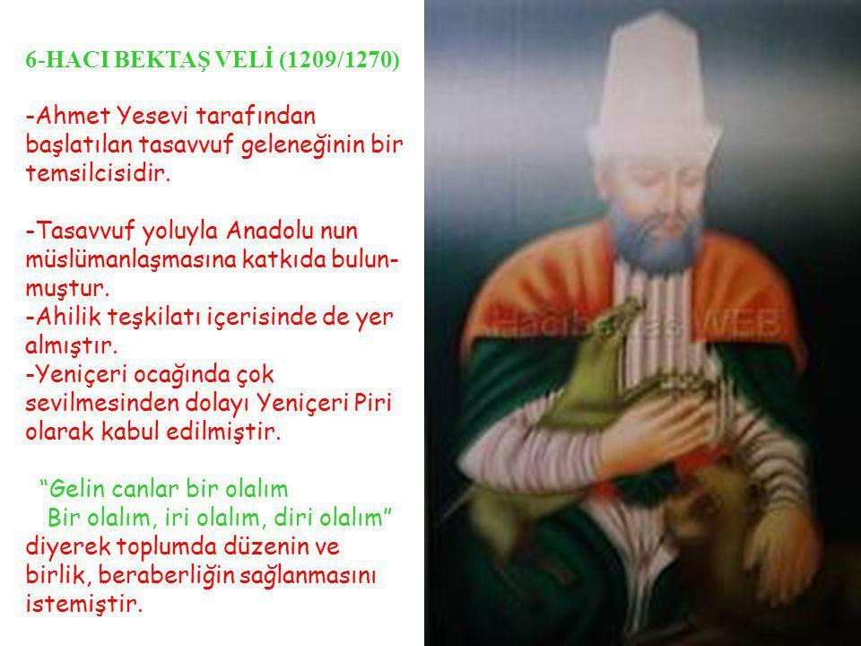 6-HACI BEKTAŞ VELİ (1209/1270) -Ahmet Yesevi tarafından başlatılan tasavvuf geleneğinin bir temsilcisidir.