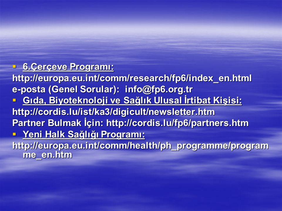 6.Çerçeve Programı: http://europa.eu.int/comm/research/fp6/index_en.html. e-posta (Genel Sorular): info@fp6.org.tr.