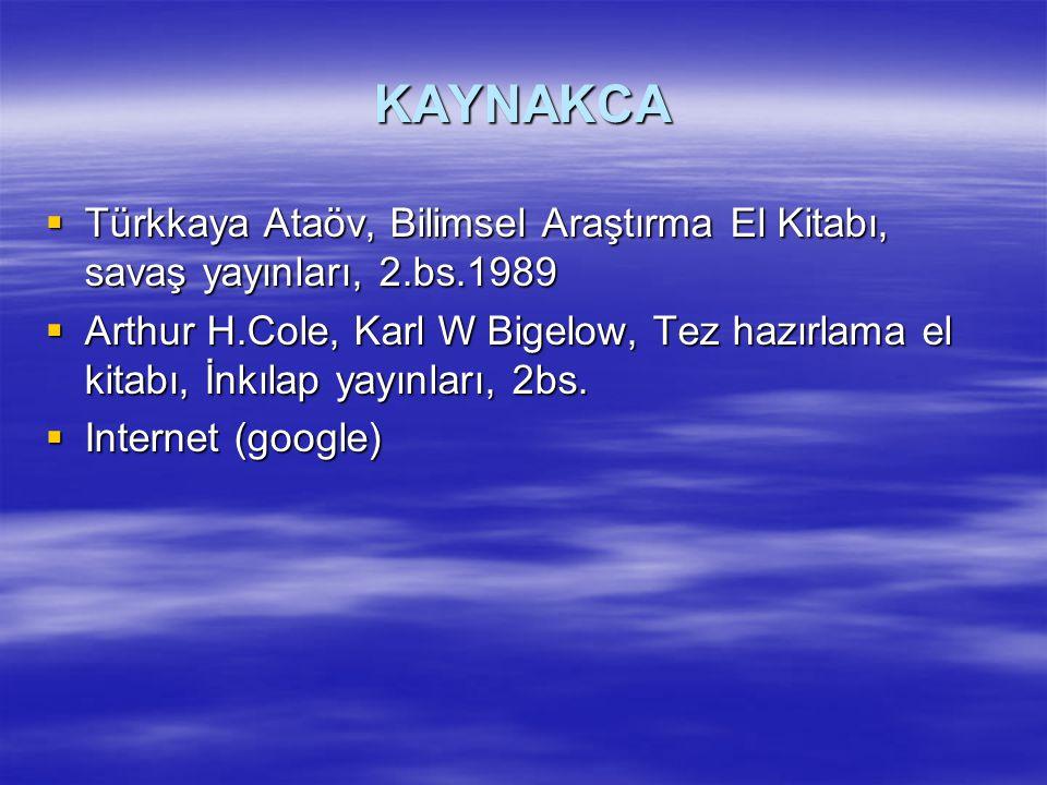 KAYNAKCA Türkkaya Ataöv, Bilimsel Araştırma El Kitabı, savaş yayınları, 2.bs.1989.