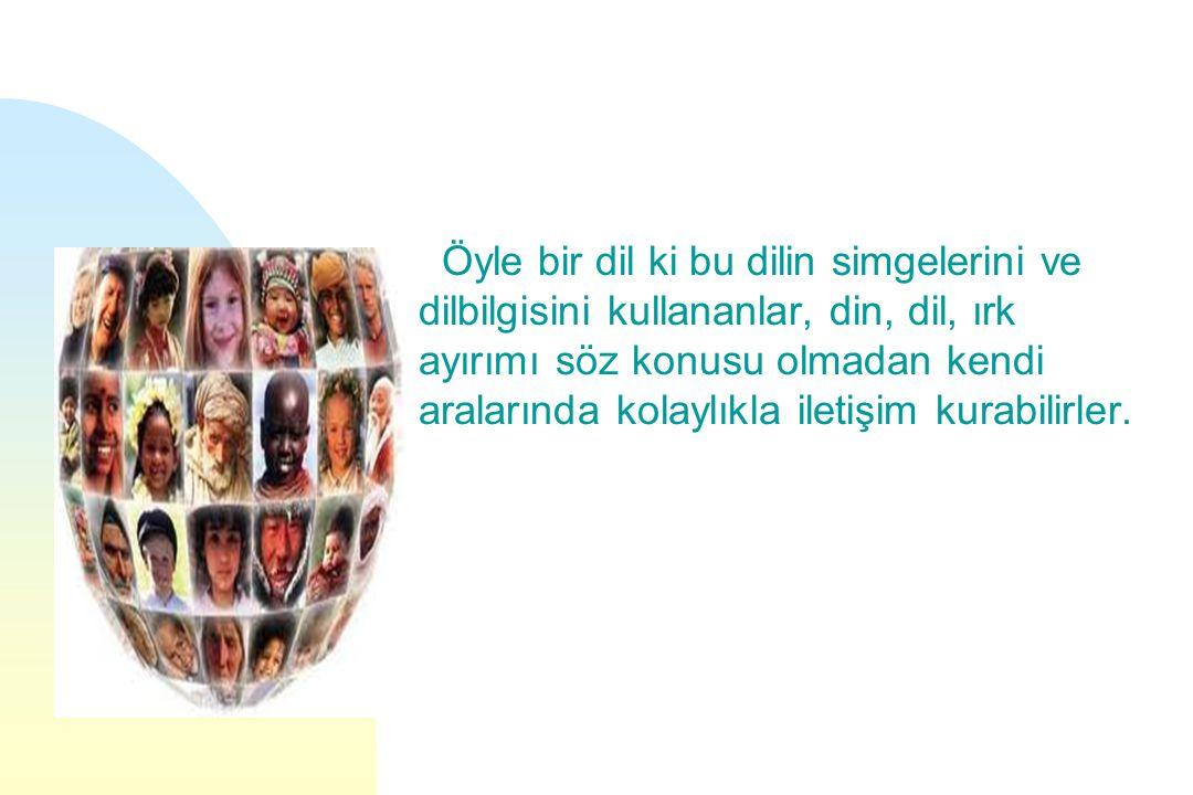 Öyle bir dil ki bu dilin simgelerini ve dilbilgisini kullananlar, din, dil, ırk ayırımı söz konusu olmadan kendi aralarında kolaylıkla iletişim kurabilirler.