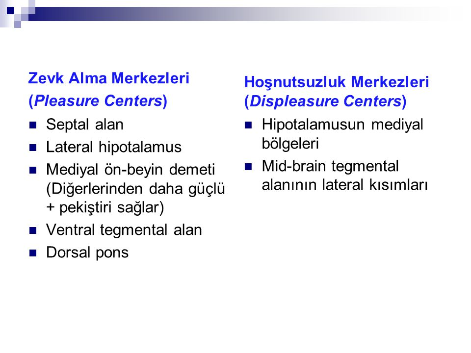 Zevk Alma Merkezleri (Pleasure Centers) Hoşnutsuzluk Merkezleri (Displeasure Centers) Septal alan.