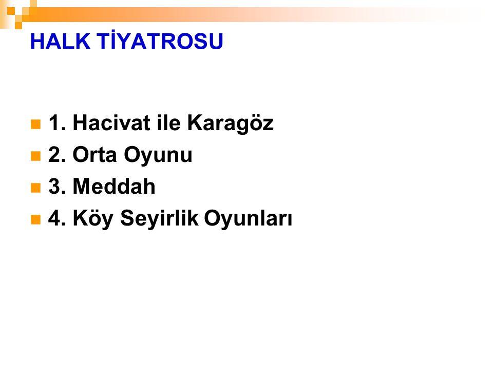 HALK TİYATROSU 1. Hacivat ile Karagöz 2. Orta Oyunu 3. Meddah 4. Köy Seyirlik Oyunları