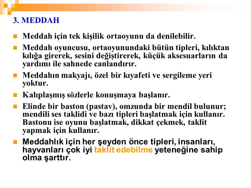 3. MEDDAH Meddah için tek kişilik ortaoyunu da denilebilir.