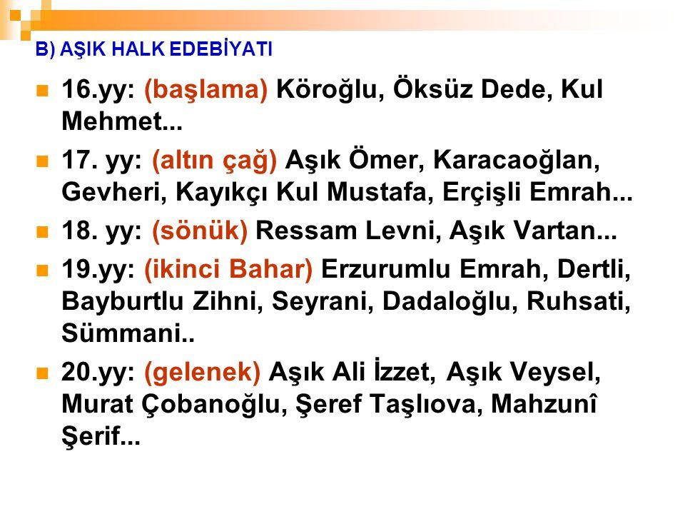 16.yy: (başlama) Köroğlu, Öksüz Dede, Kul Mehmet...