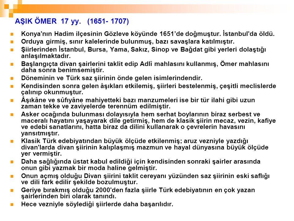 AŞIK ÖMER 17 yy. (1651- 1707) Konya nın Hadim ilçesinin Gözleve köyünde 1651'de doğmuştur. İstanbul da öldü.