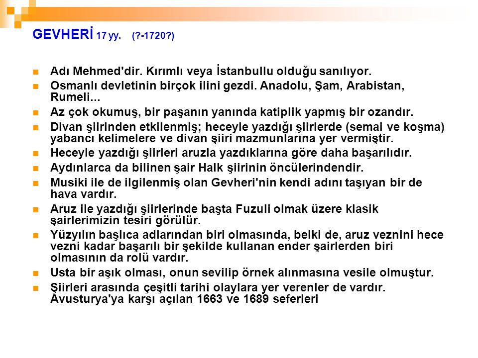 GEVHERİ 17 yy. ( -1720 ) Adı Mehmed dir. Kırımlı veya İstanbullu olduğu sanılıyor.