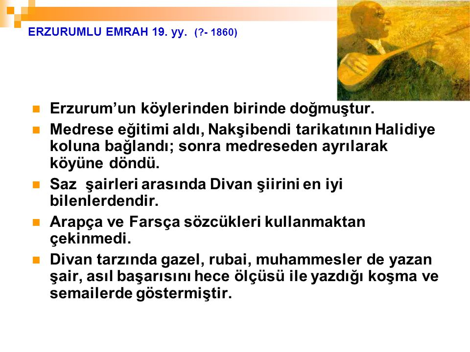 Erzurum'un köylerinden birinde doğmuştur.