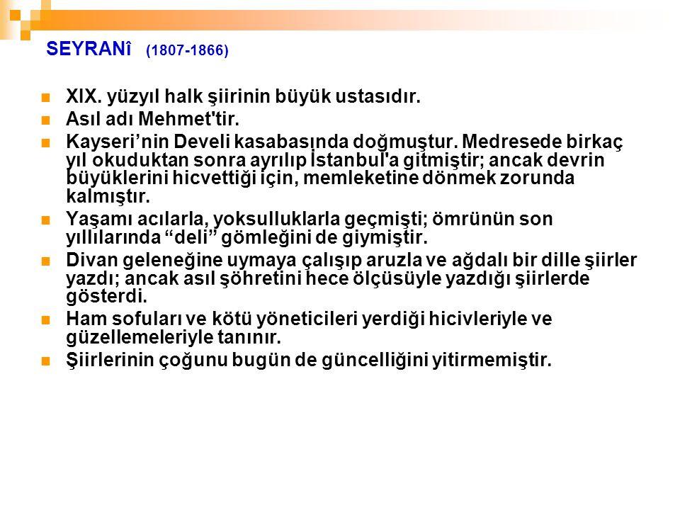 SEYRANî (1807-1866) XIX. yüzyıl halk şiirinin büyük ustasıdır. Asıl adı Mehmet tir.