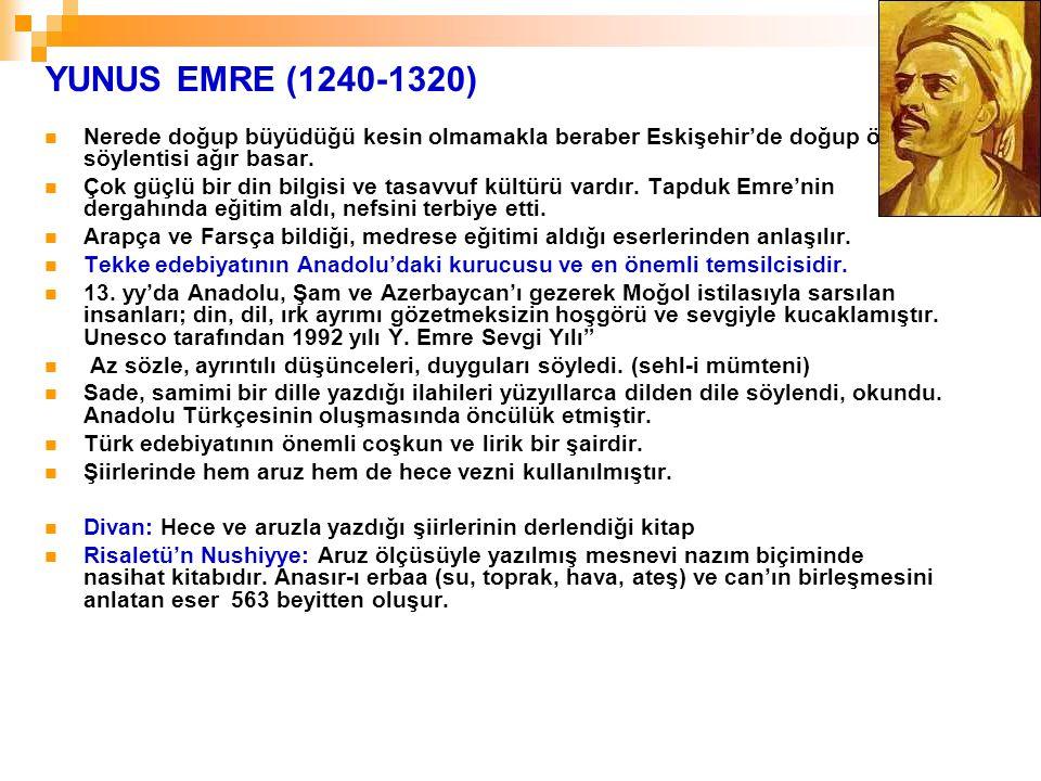 YUNUS EMRE (1240-1320) Nerede doğup büyüdüğü kesin olmamakla beraber Eskişehir'de doğup öldüğü söylentisi ağır basar.