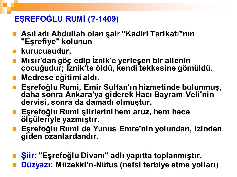 EŞREFOĞLU RUMİ ( -1409) Asıl adı Abdullah olan şair Kadiri Tarikatı nın Eşrefiye kolunun. kurucusudur.