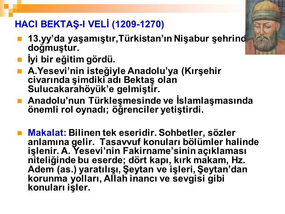 HACI BEKTAŞ-I VELİ (1209-1270) 13.yy'da yaşamıştır,Türkistan'ın Nişabur şehrinde doğmuştur. İyi bir eğitim gördü.