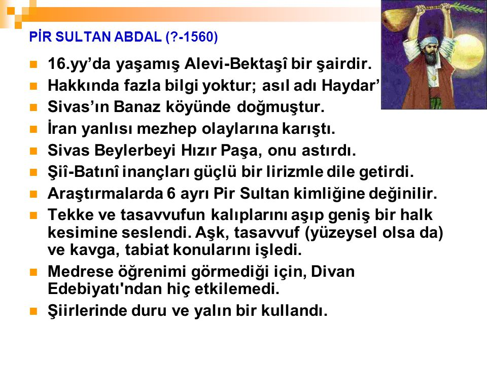 16.yy'da yaşamış Alevi-Bektaşî bir şairdir.