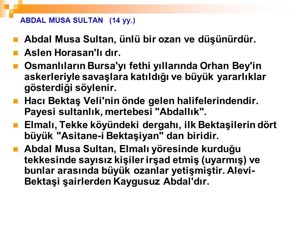 Abdal Musa Sultan, ünlü bir ozan ve düşünürdür. Aslen Horasan lı dır.