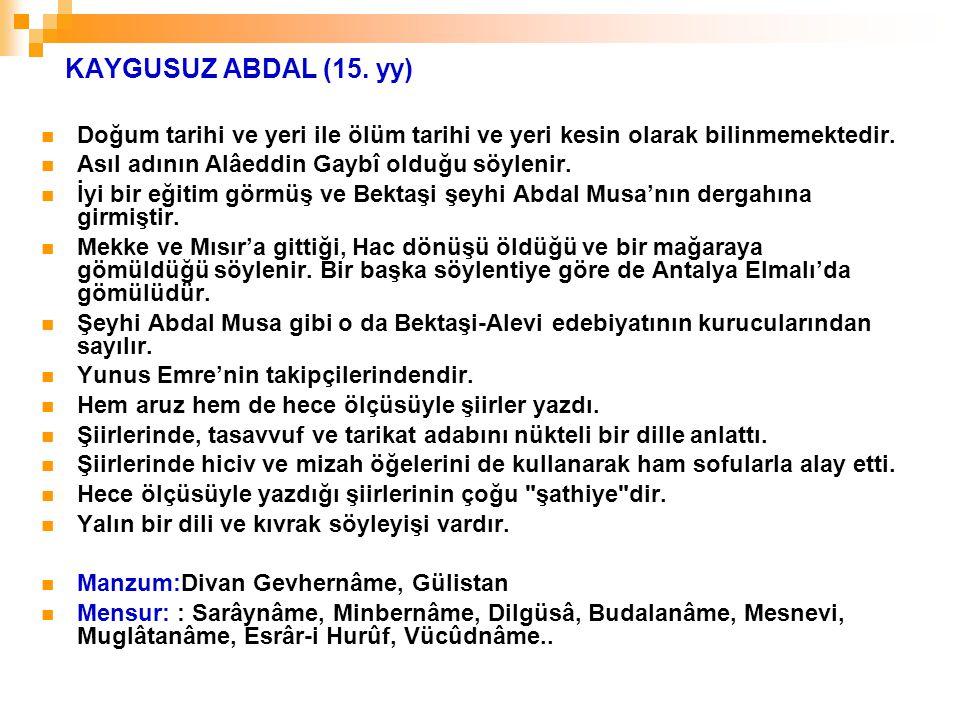 KAYGUSUZ ABDAL (15. yy) Doğum tarihi ve yeri ile ölüm tarihi ve yeri kesin olarak bilinmemektedir. Asıl adının Alâeddin Gaybî olduğu söylenir.