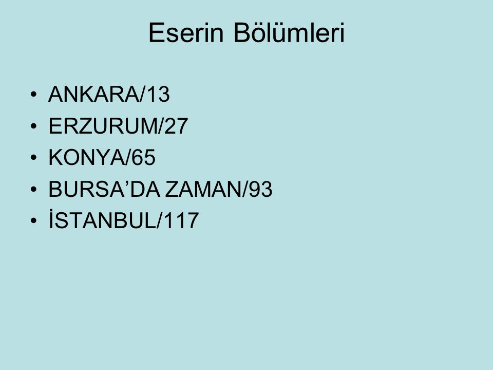 Eserin Bölümleri ANKARA/13 ERZURUM/27 KONYA/65 BURSA'DA ZAMAN/93