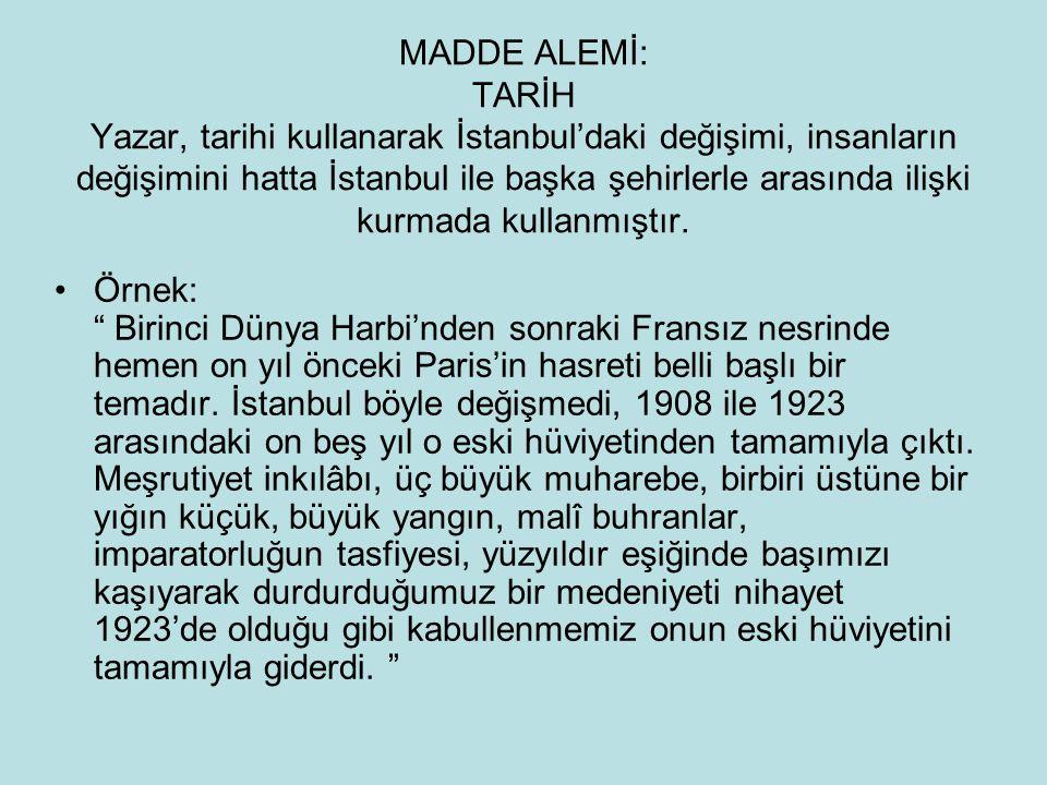 MADDE ALEMİ: TARİH Yazar, tarihi kullanarak İstanbul'daki değişimi, insanların değişimini hatta İstanbul ile başka şehirlerle arasında ilişki kurmada kullanmıştır.