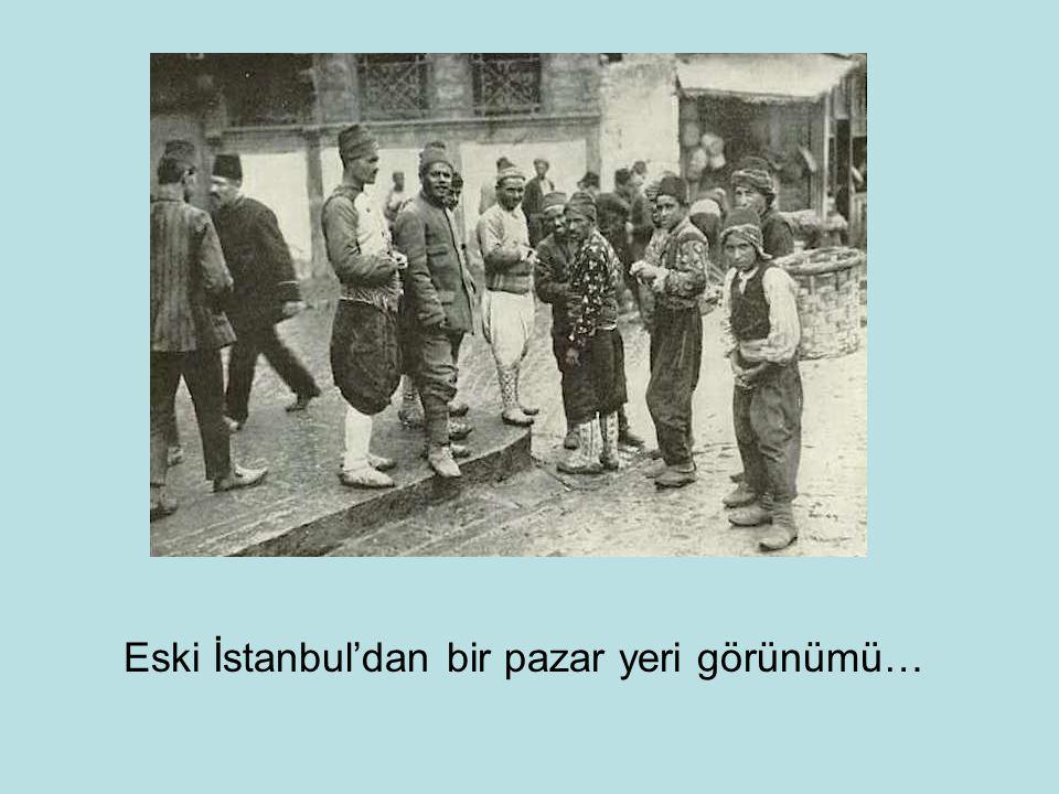 Eski İstanbul'dan bir pazar yeri görünümü…