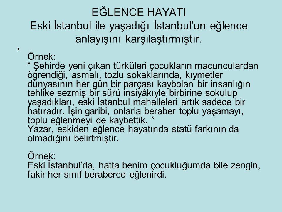 EĞLENCE HAYATI Eski İstanbul ile yaşadığı İstanbul'un eğlence anlayışını karşılaştırmıştır.