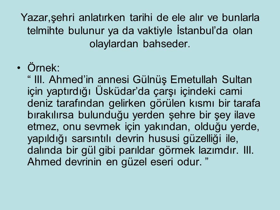 Yazar,şehri anlatırken tarihi de ele alır ve bunlarla telmihte bulunur ya da vaktiyle İstanbul'da olan olaylardan bahseder.