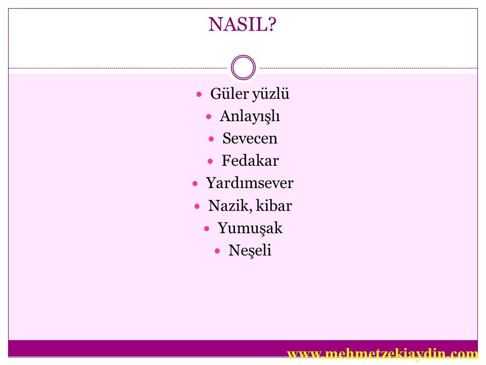 NASIL www.mehmetzekiaydin.com Güler yüzlü Anlayışlı Sevecen Fedakar