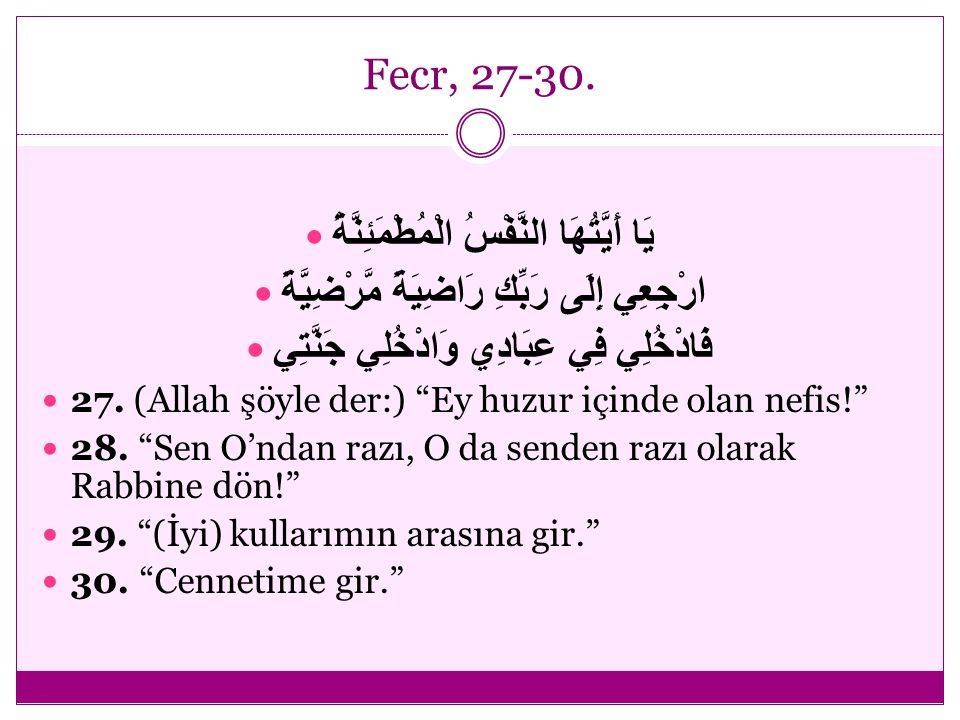 Fecr, 27-30. يَا أَيَّتُهَا النَّفْسُ الْمُطْمَئِنَّةُ