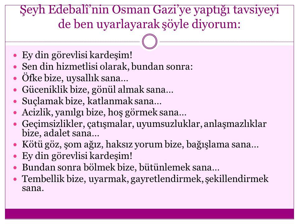 Şeyh Edebalî'nin Osman Gazi'ye yaptığı tavsiyeyi de ben uyarlayarak şöyle diyorum:
