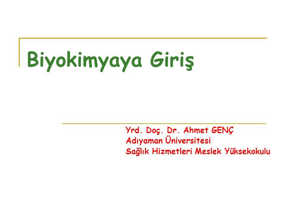 Biyokimyaya Giriş Yrd. Doç. Dr. Ahmet GENÇ Adıyaman Üniversitesi