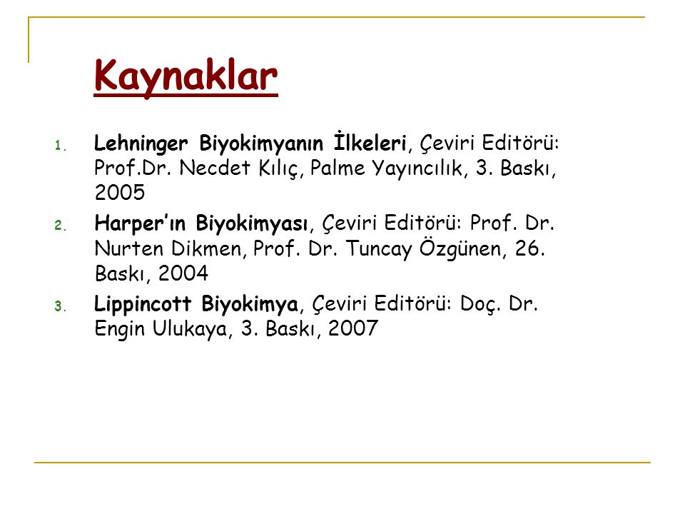 Kaynaklar Lehninger Biyokimyanın İlkeleri, Çeviri Editörü: Prof.Dr. Necdet Kılıç, Palme Yayıncılık, 3. Baskı, 2005.