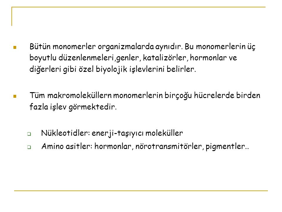 Bütün monomerler organizmalarda aynıdır