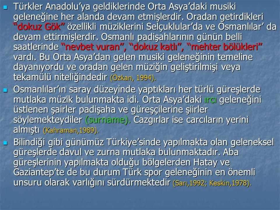 Türkler Anadolu'ya geldiklerinde Orta Asya'daki musiki geleneğine her alanda devam etmişlerdir. Oradan getirdikleri ''dokuz Gök'' özellikli müziklerini Selçuklular'da ve Osmanlılar' da devam ettirmişlerdir. Osmanlı padişahlarının günün belli saatlerinde ''nevbet vuran'', ''dokuz katlı'', ''mehter bölükleri'' vardı. Bu Orta Asya'dan gelen musiki geleneğinin temeline dayanıyordu ve oradan gelen müziğin geliştirilmişi veya tekamülü niteliğindedir (Özkan, 1994).