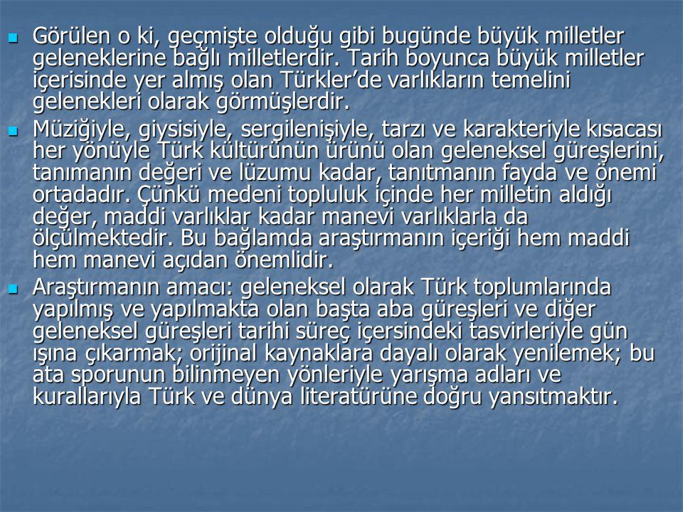 Görülen o ki, geçmişte olduğu gibi bugünde büyük milletler geleneklerine bağlı milletlerdir. Tarih boyunca büyük milletler içerisinde yer almış olan Türkler'de varlıkların temelini gelenekleri olarak görmüşlerdir.
