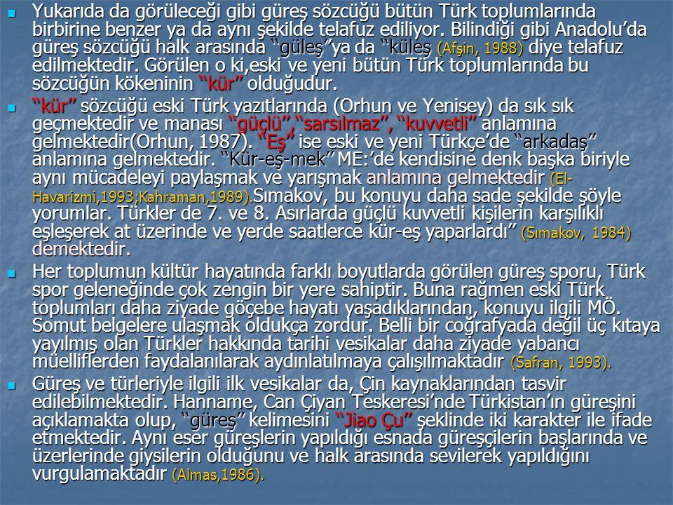 Yukarıda da görüleceği gibi güreş sözcüğü bütün Türk toplumlarında birbirine benzer ya da aynı şekilde telafuz ediliyor. Bilindiği gibi Anadolu'da güreş sözcüğü halk arasında ''güleş''ya da ''küleş (Afşin, 1988) diye telafuz edilmektedir. Görülen o ki,eski ve yeni bütün Türk toplumlarında bu sözcüğün kökeninin ''kür'' olduğudur.