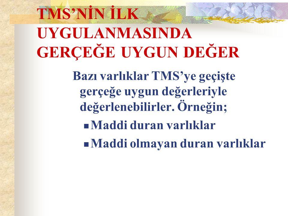TMS'NİN İLK UYGULANMASINDA GERÇEĞE UYGUN DEĞER
