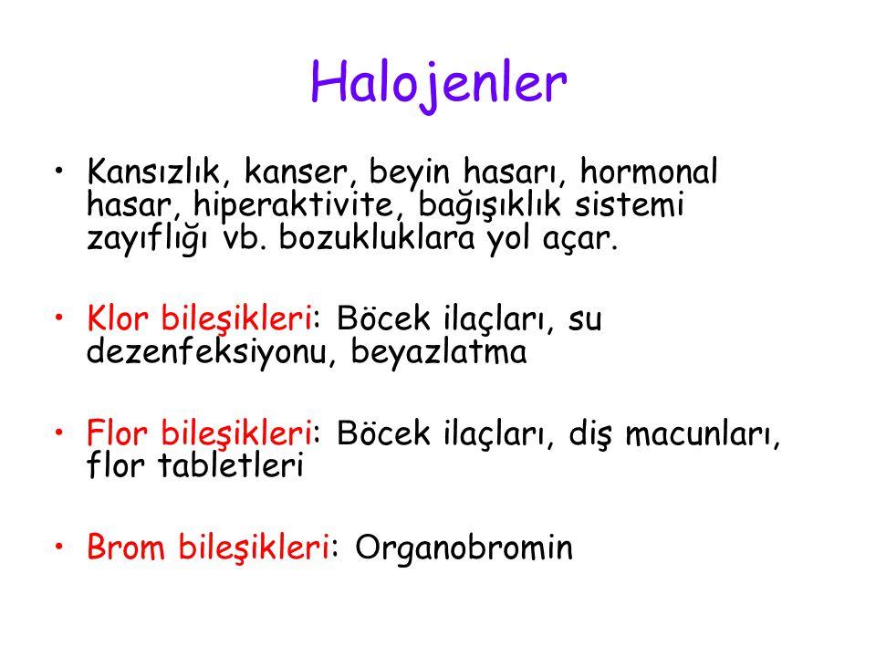 Halojenler Kansızlık, kanser, beyin hasarı, hormonal hasar, hiperaktivite, bağışıklık sistemi zayıflığı vb. bozukluklara yol açar.