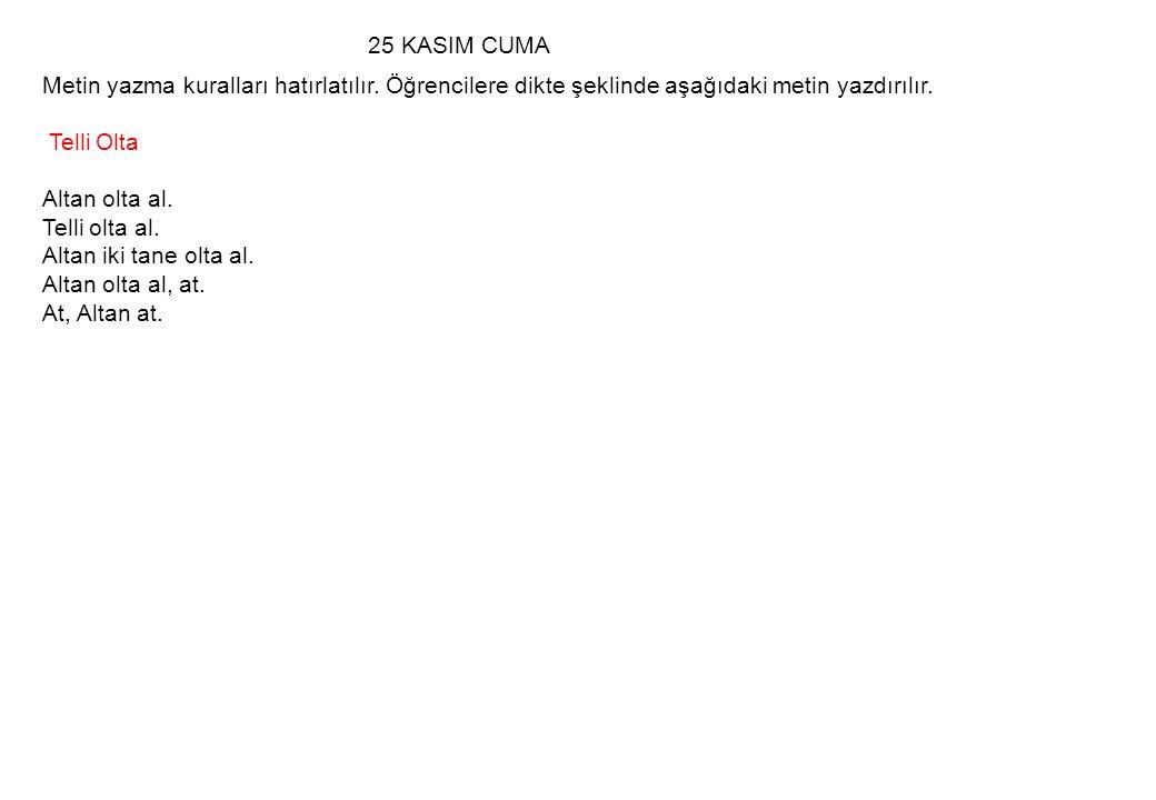25 KASIM CUMA Metin yazma kuralları hatırlatılır. Öğrencilere dikte şeklinde aşağıdaki metin yazdırılır.