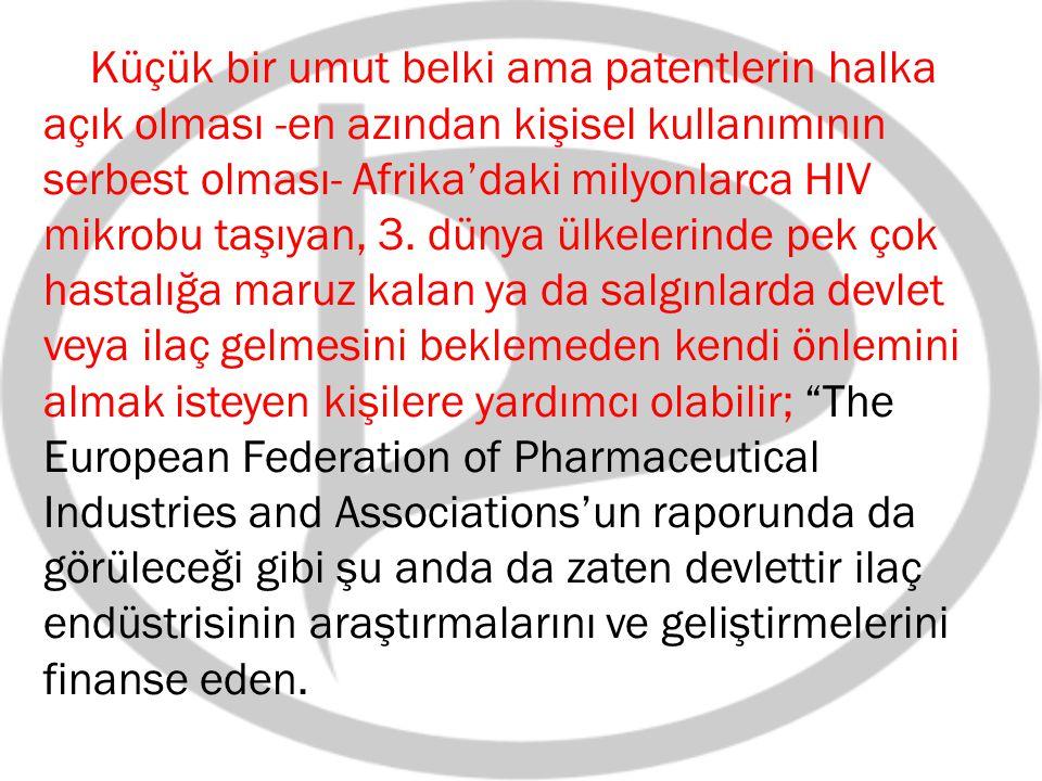 Küçük bir umut belki ama patentlerin halka açık olması -en azından kişisel kullanımının serbest olması- Afrika'daki milyonlarca HIV mikrobu taşıyan, 3.