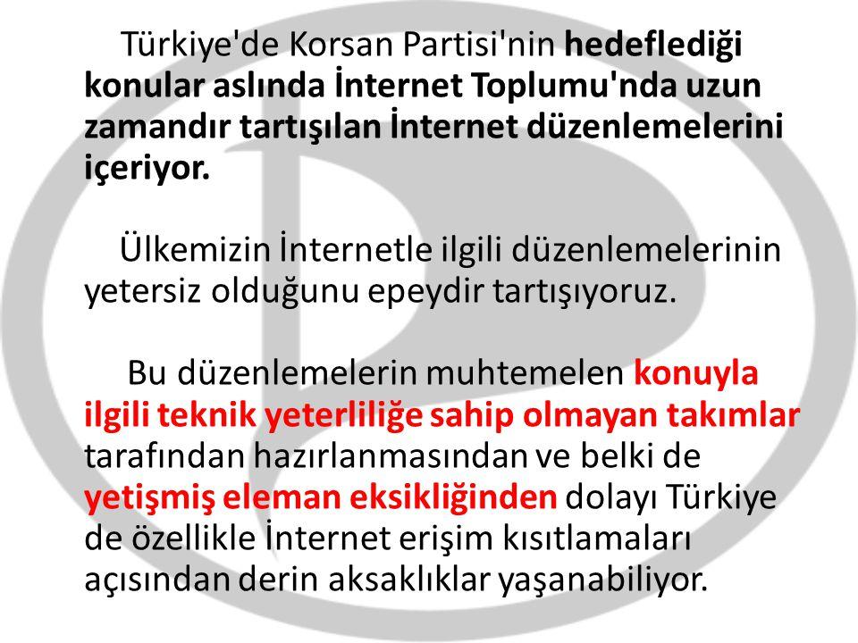 Türkiye de Korsan Partisi nin hedeflediği konular aslında İnternet Toplumu nda uzun zamandır tartışılan İnternet düzenlemelerini içeriyor.