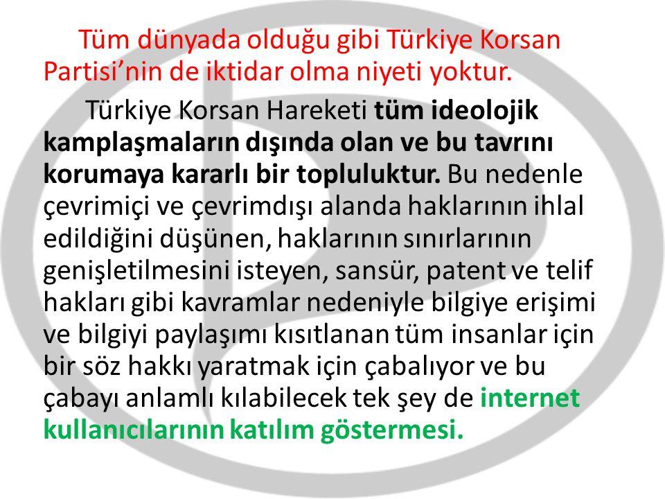 Tüm dünyada olduğu gibi Türkiye Korsan Partisi'nin de iktidar olma niyeti yoktur.