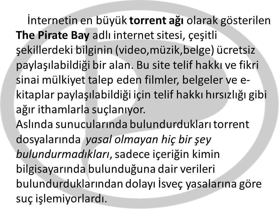 İnternetin en büyük torrent ağı olarak gösterilen The Pirate Bay adlı internet sitesi, çeşitli şekillerdeki bilginin (video,müzik,belge) ücretsiz paylaşılabildiği bir alan.