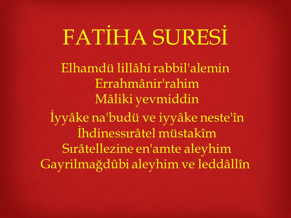 Elhamdü lillâhi rabbil alemin Errahmânir rahim Mâliki yevmiddin
