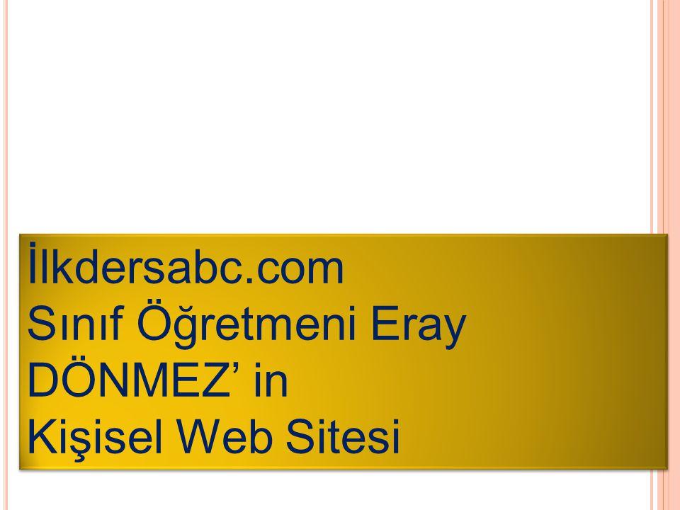 İlkdersabc.com Sınıf Öğretmeni Eray DÖNMEZ' in Kişisel Web Sitesi