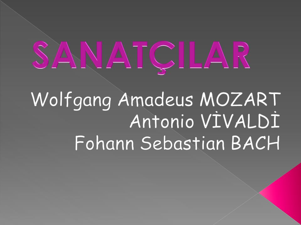 Wolfgang Amadeus MOZART Antonio VİVALDİ Fohann Sebastian BACH