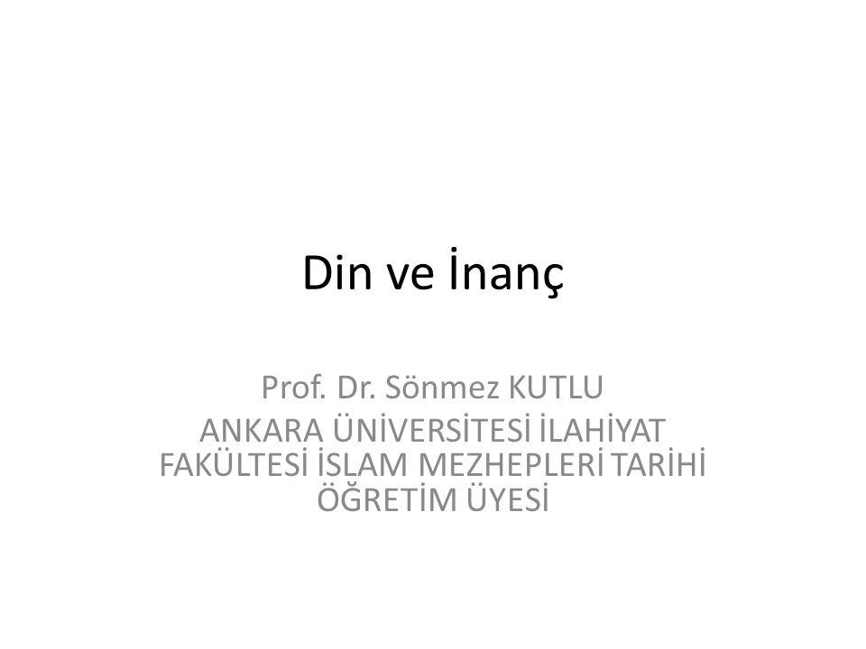 Din ve İnanç Prof. Dr. Sönmez KUTLU